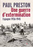 Une guerre d'extermination - Espagne 1936 - 1945